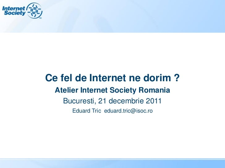 Prezentare Isoc romania ce fel de internet ne dorim
