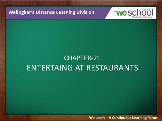 Welingkar's Distance Learning Division CHAPTER-21 ENTERTAING AT RESTAURANTS We Learn – A Continuous Learning Forum
