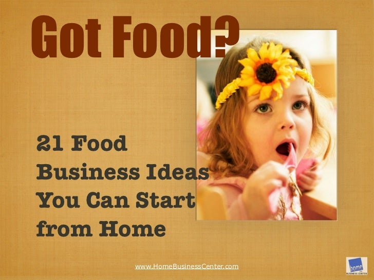 21 foodbusiness ideasyou can startfrom home