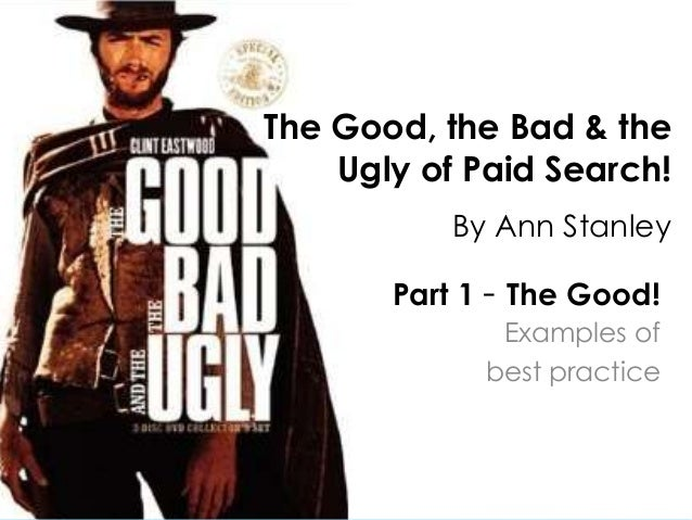 @annstanleyThe Good, the Bad & the    Ugly of Paid Search!           By Ann Stanley       Part 1 - The Good!              ...