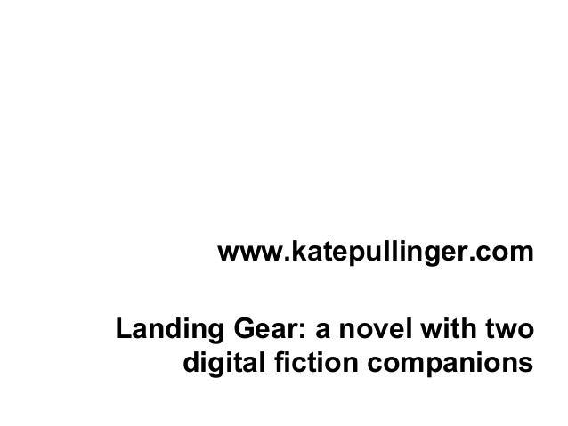 www.katepullinger.comLanding Gear: a novel with two    digital fiction companions