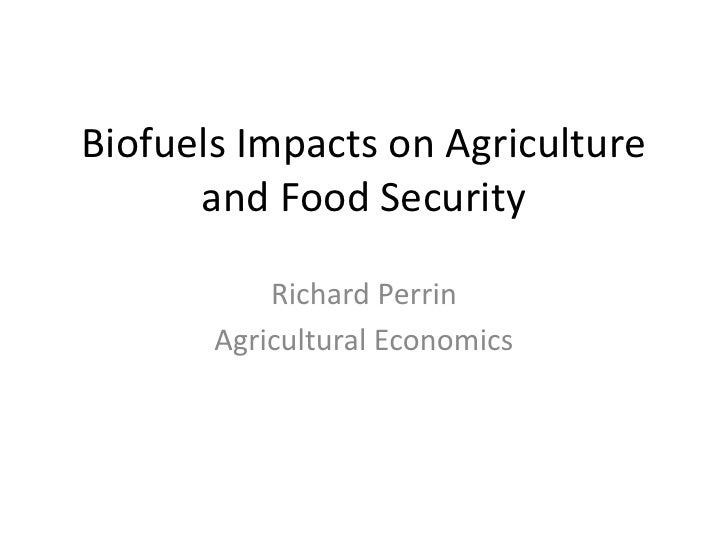 Biofuels Impacts on Agriculture      and Food Security           Richard Perrin       Agricultural Economics