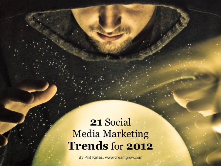 21  Social Media Marketing  Trends  for  2012 <ul>By Priit Kallas,  www.dreamgrow.com </ul>