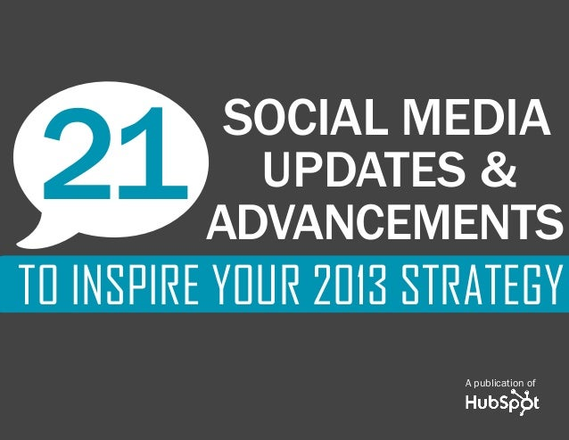 21 SOCIAL MEDIA UPDATES & ADVANCEMENTS TO INSPIRE YOUR 2013 STRATEGY   1w   21      SOCIAL MEDIA             UPDATES &    ...