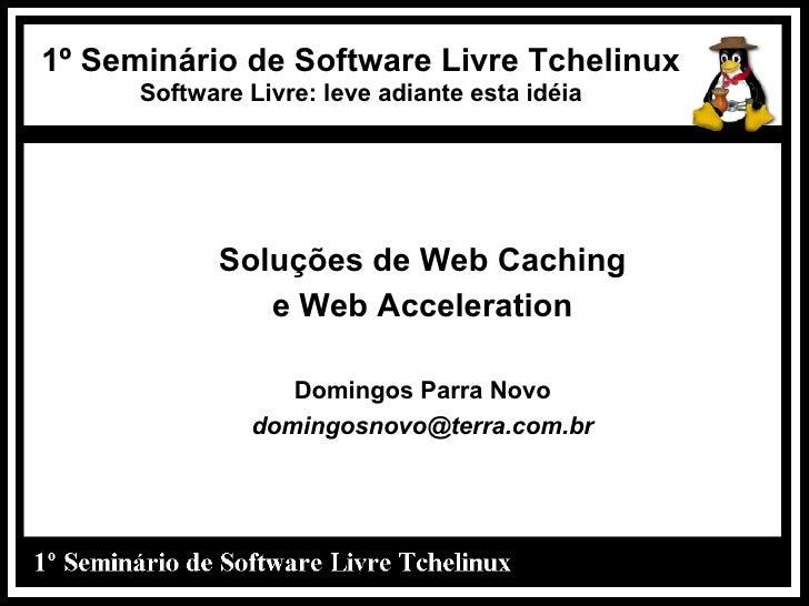 1º Seminário de Software Livre Tchelinux       Software Livre: leve adiante esta idéia                 Soluções de Web Cac...