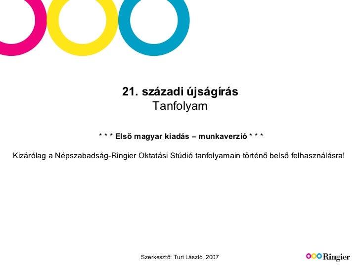 21. századi újságírás Tanfolyam  * * *  Első magyar kiadás – munkaverzió  * * * Kizárólag a Népszabadság-Ringier Oktatási ...