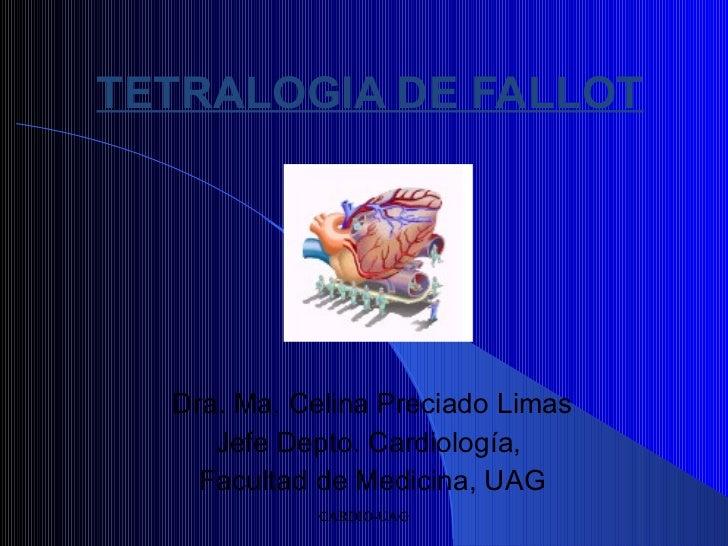 TETRALOGIA DE FALLOT Dra. Ma. Celina Preciado Limas Jefe Depto. Cardiología,  Facultad de Medicina, UAG CARDIO-UAG CARDIO-...