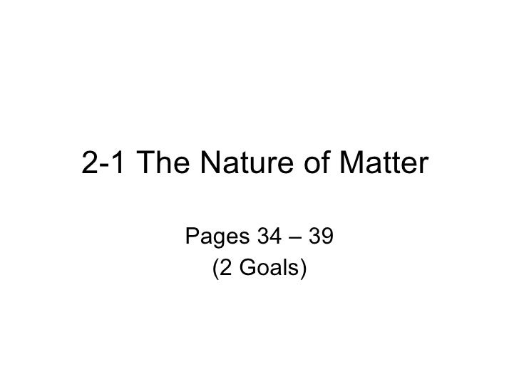 2-1 The Nature of Matter  Pages 34 – 39 (2 Goals)