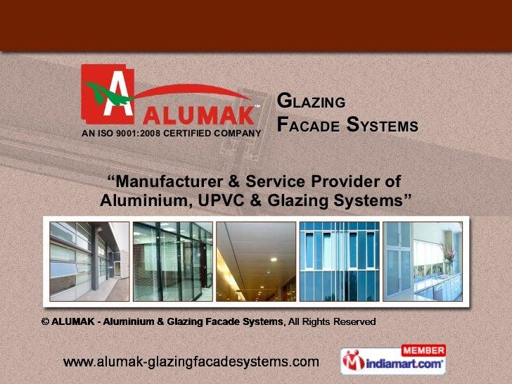 "G LAZING  F ACADE  S YSTEMS "" Manufacturer & Service Provider of  Aluminium, UPVC & Glazing Systems"" AN ISO 9001:2008 CERT..."