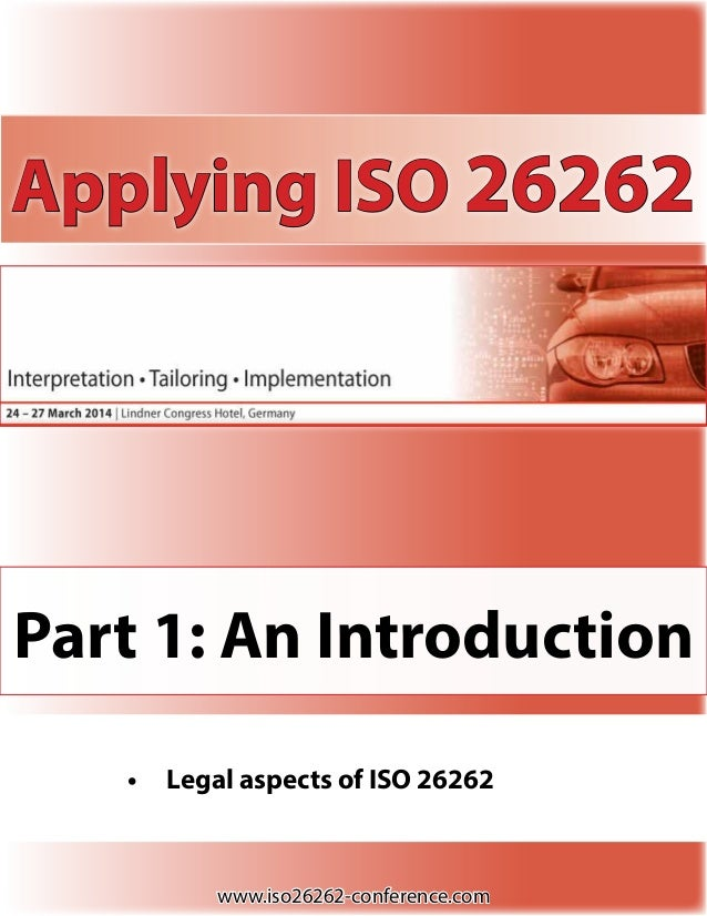 Applying ISO 26262  Part 1: An Introduction •	 Legal aspects of ISO 26262  www.iso26262-conference.com