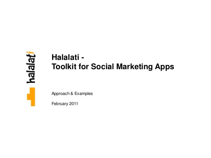 Halalati -Toolkit for Social Marketing AppsApproach & ExamplesFebruary 2011