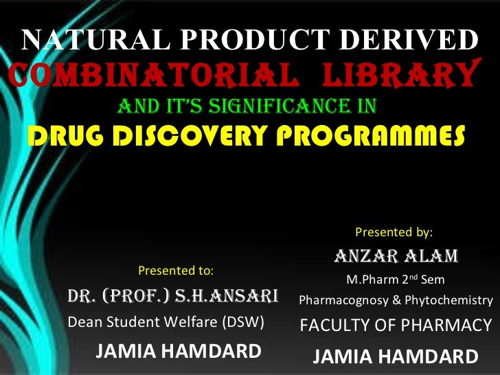 NATURAL PRODUCT DERIVED COMBINATORIAL  LIBRARY  AND IT'S  SIGNIFICANCE IN  DRUG DISCOVERY PROGRAMMES  Presented by:  ANZAR...