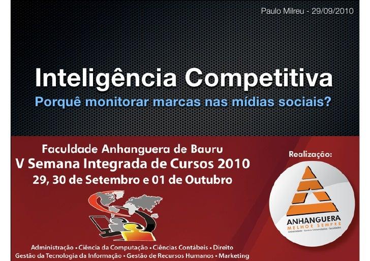 Paulo Milreu - 29/09/2010     Inteligência Competitiva Porquê monitorar marcas nas mídias sociais?