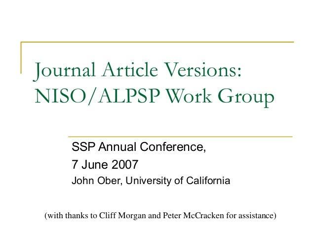 Journal Article Versions:NISO/ALPSP Work Group        SSP Annual Conference,        7 June 2007        John Ober, Universi...