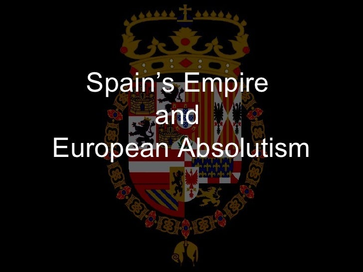 21.1 - Spain's Empire and European Absolutism