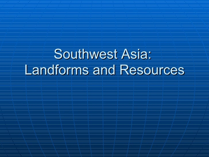 Southwest Asia:  Landforms and Resources