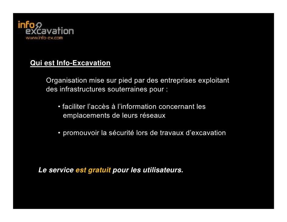 Qui est Info-Excavation • Ce qu'il faut Savoir       Organisation mise sur pied par des entreprises exploitant       des i...