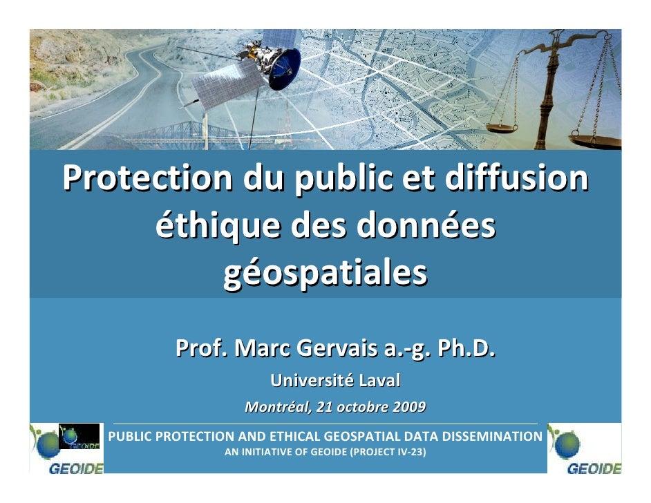 Protectiondupublicetdiffusion      éthiquedesdonnées           géospatiales            Prof.MarcGervaisa.‐g.Ph...