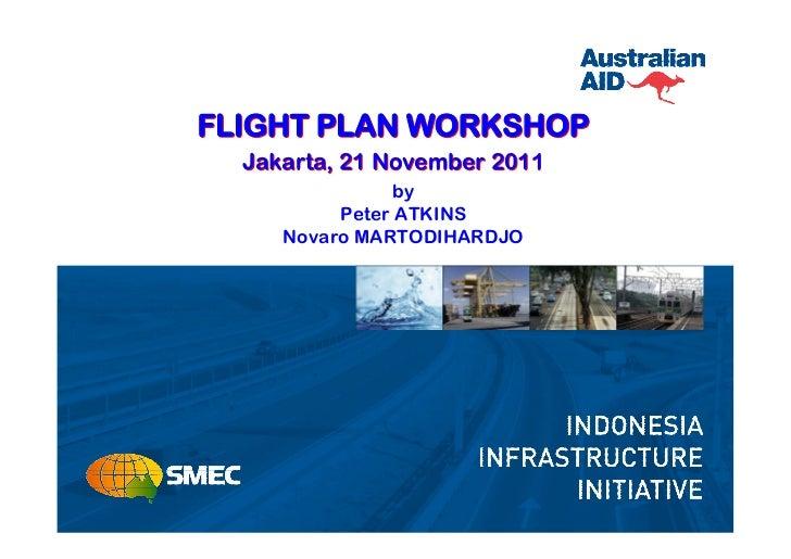 FLIGHT PLAN WORKSHOP  Jakarta, 21 November 2011                by          Peter ATKINS     Novaro MARTODIHARDJO