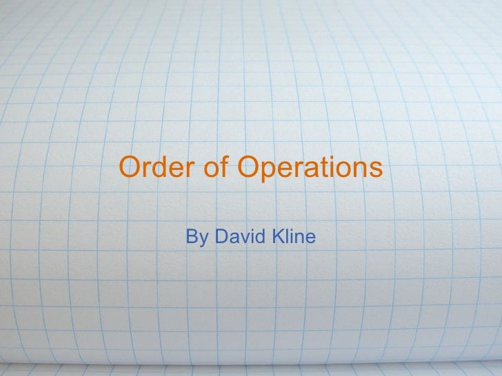Order of Operations By David Kline