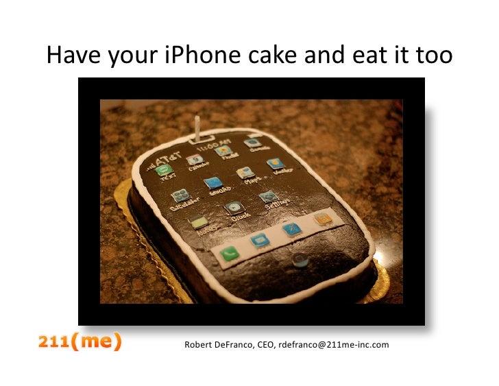 HaveyouriPhonecakeandeatittoo                 RobertDeFranco,CEO,rdefranco@211me‐inc.com