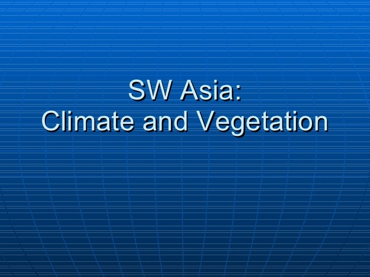 21.2 - SW Asia Climate and Vegetation