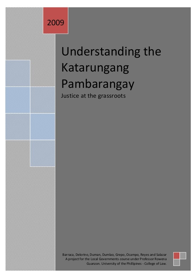 2009   Understanding the   Katarungang   Pambarangay   Justice at the grassroots   Barraca, Delorino, Duman, Dumlao, Grepo...
