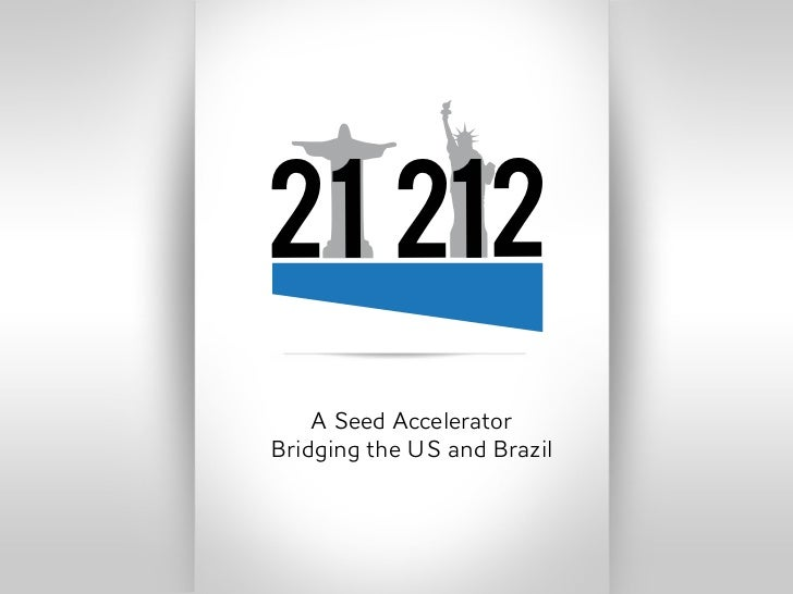 21 212    A Seed AcceleratorBridging the US and Brazil