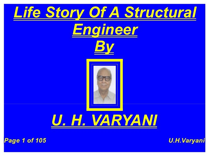 Life Story Of A Structural           Engineer               By                    U. H. VARYANI Page 1 of 105             ...