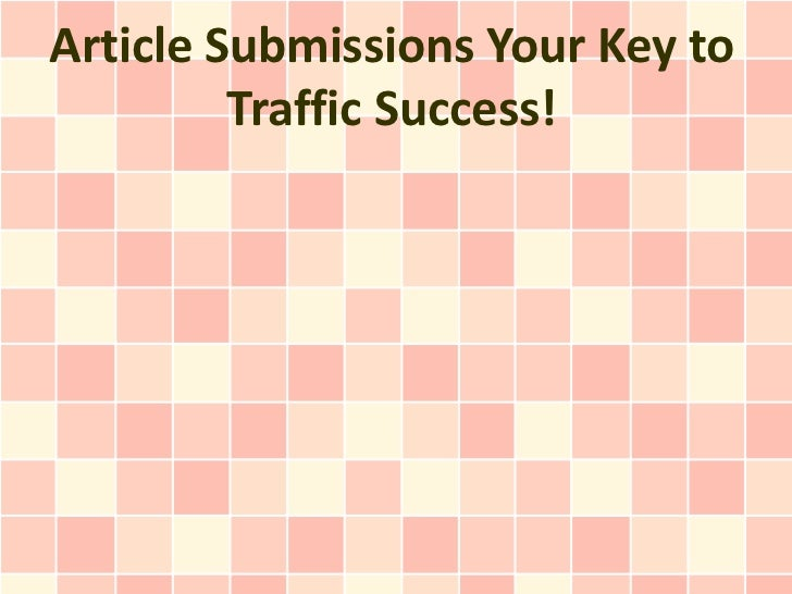 Article Submissions Your Key to Traffic Success!