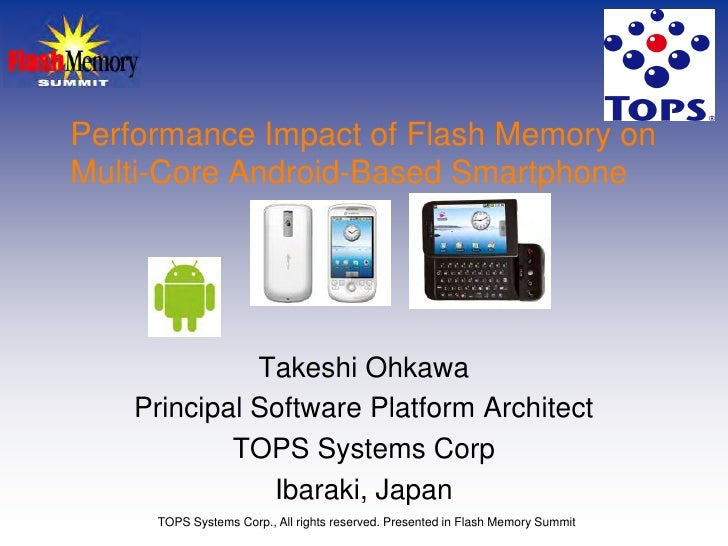 Performance Impact of Flash Memory on Multi-Core Android-Based Smartphone                   Takeshi Ohkawa     Principal S...