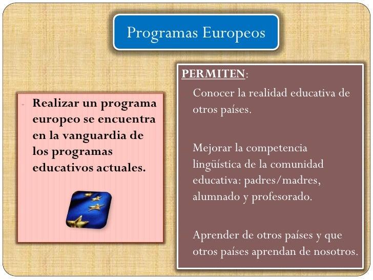 Programas Europeos                           PERMITEN:                          - Conocer la realidad educativa de - Reali...
