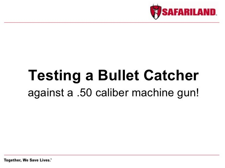 To Catch a .50 BMG Bullet