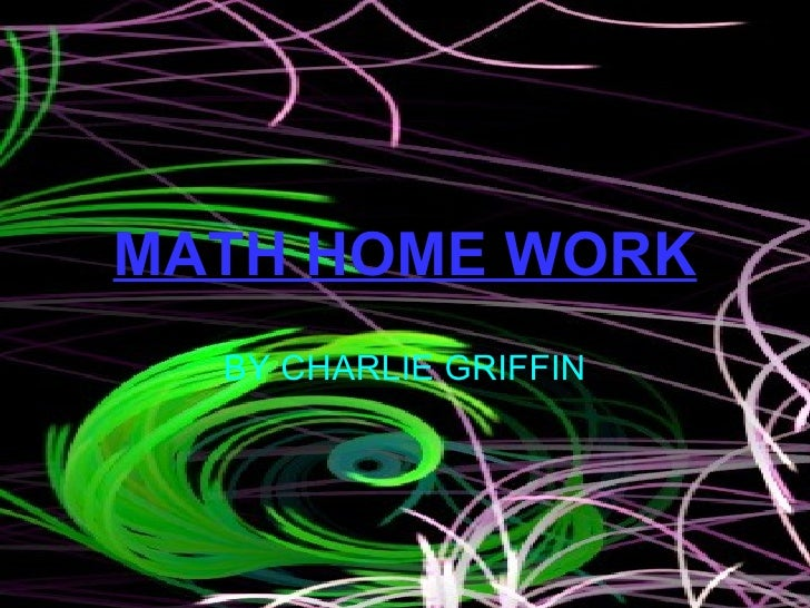 MATH HOME WORK BY CHARLIE GRIFFIN