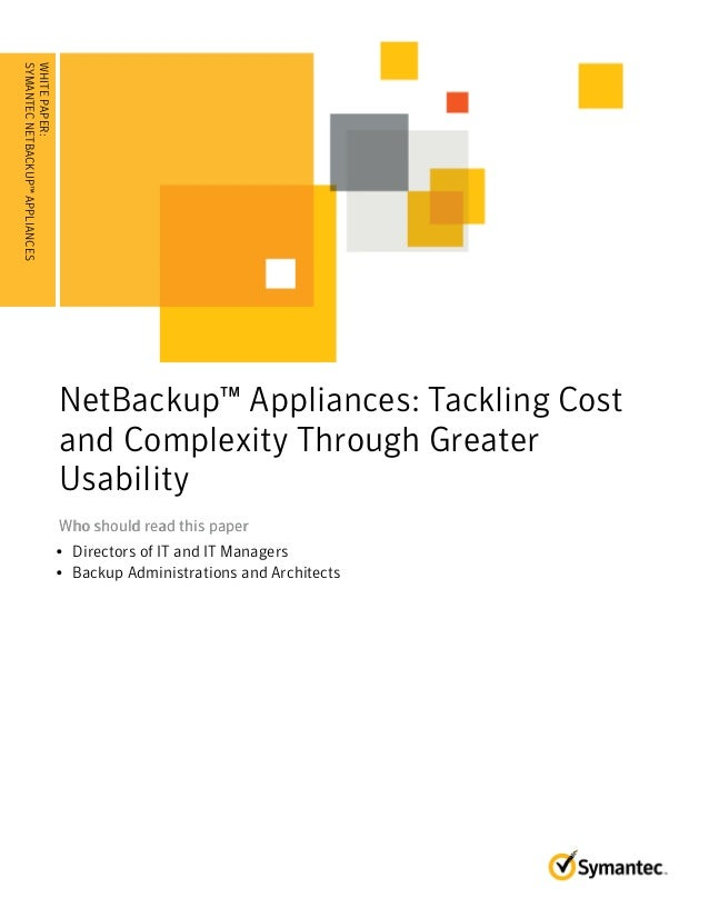 White Paper: NetBackup Appliances: Tackling Cost and Complexity Through Greater Usability
