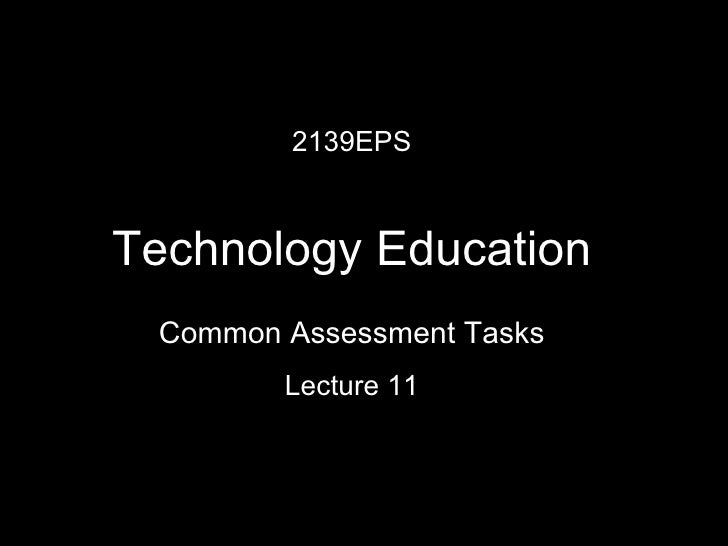 2139EPS Technology Education Lecture 11 Common Assessment Tasks