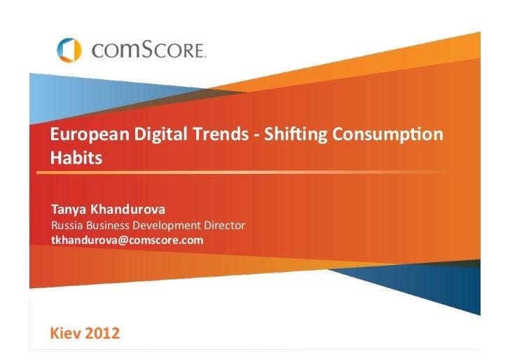 European Digital Trends -‐ Shi5ing Consump8on Habits Tanya Khandurova Russia Business Development ...