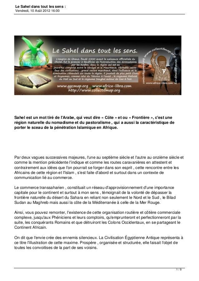 Le Sahel dans tout les sens :Vendredi, 10 Août 2012 16:00Sahel est un mot tiré de lArabe, qui veut dire « Côte » et ou « F...