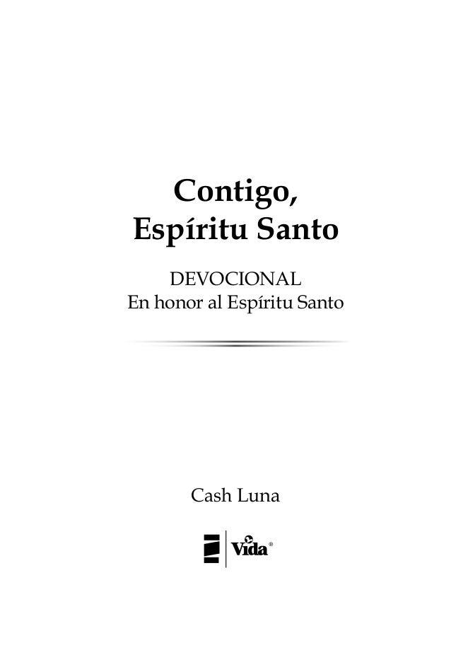 Contigo, Espíritu Santo DEVOCIONAL En honor al Espíritu Santo Cash Luna 9780829764192_Devocional_128_int.indd 397808297641...