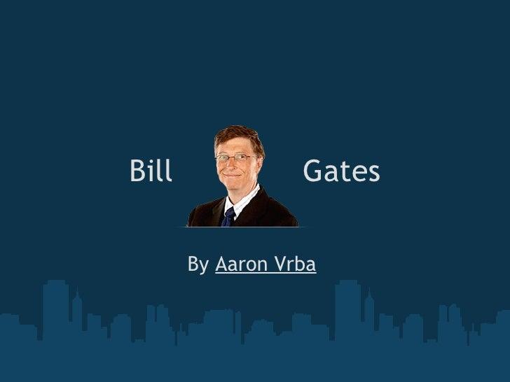 Bill Gates  By  Aaron Vrba