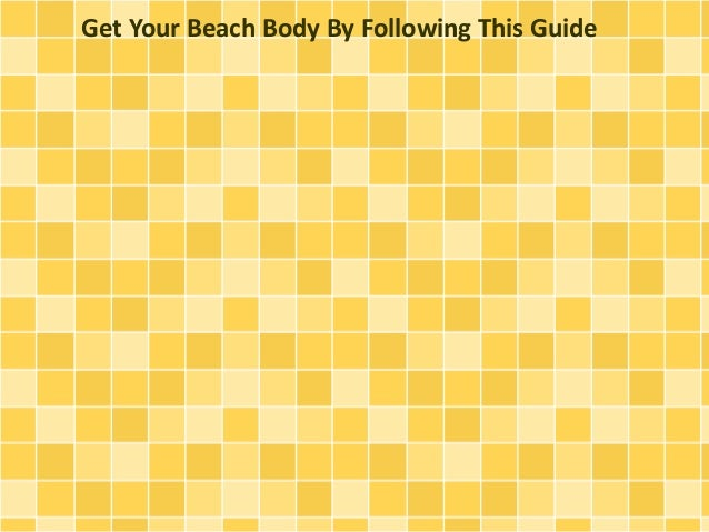 Get Your Beach Body By Following This Guide