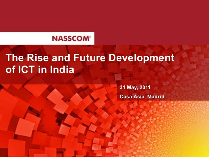The Rise and Future Development  of ICT in India 31 May, 2011 Casa Asia ,  Madrid
