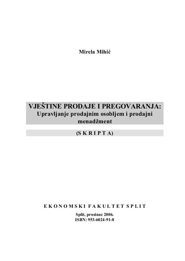 Mirela Mihić VJEŠTINE PRODAJE I PREGOVARANJA: Upravljanje prodajnim osobljem i prodajni menadžment (S K R I P T A) E K O N...