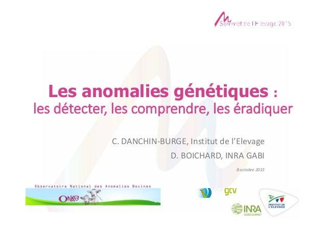 Les anomalies génétiques : lesdétecter,lescomprendre,leséradiquer C.DANCHIN‐BURGE,Institutdel'Elevage D.BOICHARD...