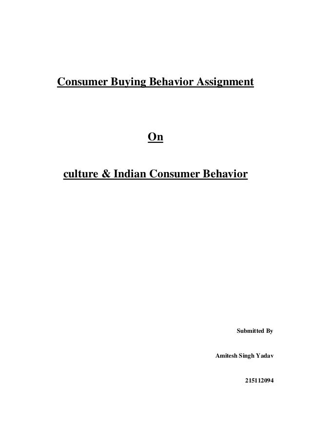 Consumer Buying Behavior Assignment  On culture & Indian Consumer Behavior  Submitted By  Amitesh Singh Yadav  215112094