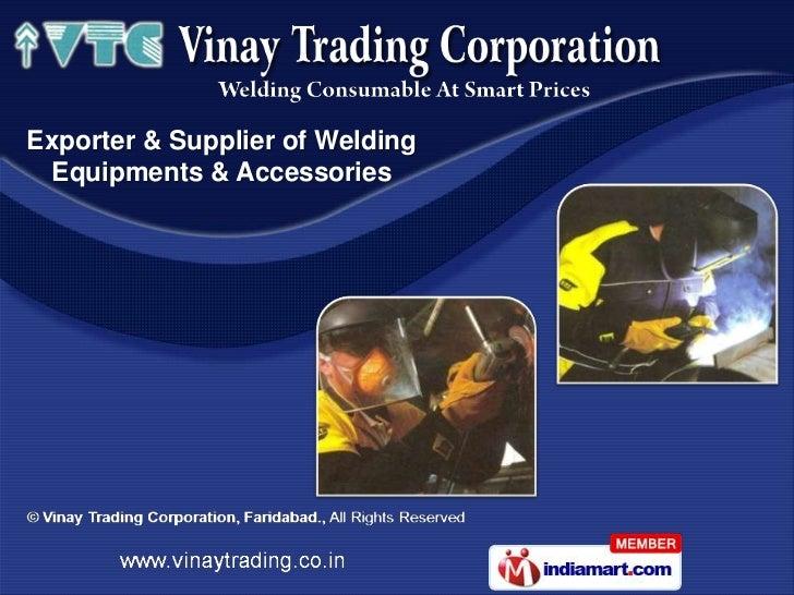 Exporter & Supplier of Welding  Equipments & Accessories