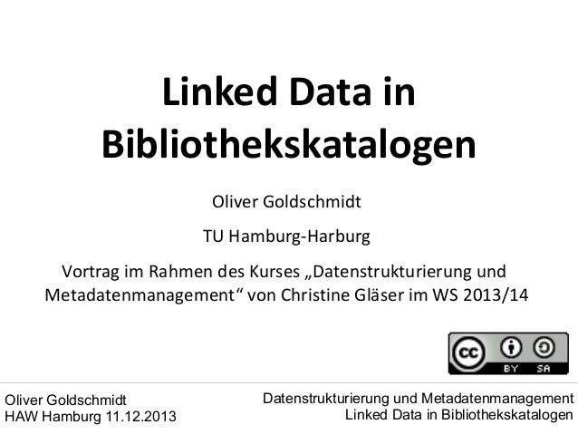 """Linked Data in Bibliothekskatalogen Oliver Goldschmidt TU Hamburg-Harburg Vortrag im Rahmen des Kurses """"Datenstrukturierun..."""