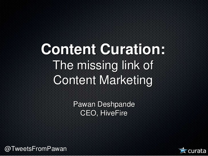 Content Curation:<br />The missing link of Content Marketing<br />Pawan DeshpandeCEO, HiveFire<br />