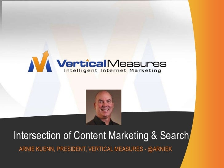 Intersection of Content Marketing & Search<br />Arnie Kuenn, president, vertical Measures - @arniek<br />