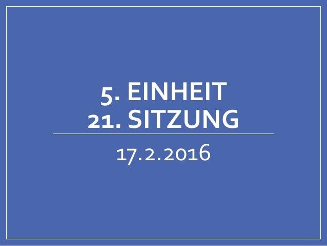 5. EINHEIT 21. SITZUNG 17.2.2016